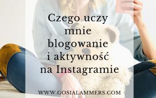 Czego uczy mnie blogowanie i aktywność na Instagramie
